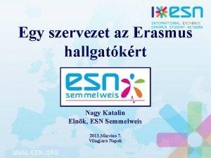 Egy szervezet az Erasmus hallgatkrt Nagy Katalin Elnk