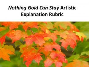 Nothing Gold Can Stay Artistic Explanation Rubric Nothing