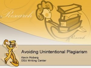 Avoiding Unintentional Plagiarism Kevin Moberg DSU Writing Center