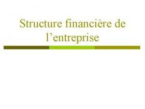 Structure financire de lentreprise Structure financire La structure