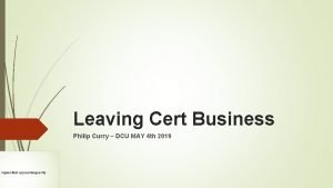 Leaving Cert Business Philip Curry DCU MAY 4