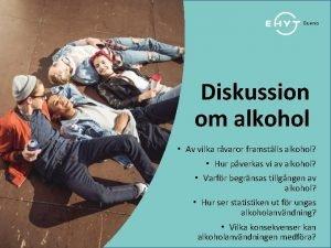 Diskussion om alkohol Av vilka rvaror framstlls alkohol