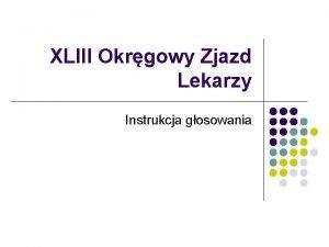 XLIII Okrgowy Zjazd Lekarzy Instrukcja gosowania Krok 1