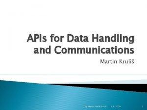 APIs for Data Handling and Communications Martin Kruli