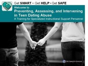 Get SMART Get HELP Get SAFE Welcome to