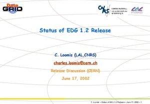 Status of EDG 1 2 Release C Loomis