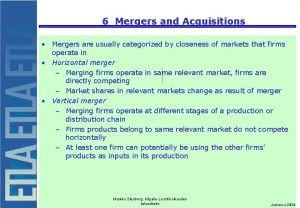 6 Mergers and Acquisitions Mergers are usually categorized