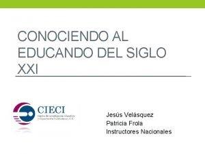 CONOCIENDO AL EDUCANDO DEL SIGLO XXI Jess Velsquez