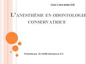 Cours 3 eme anne OCE LANESTHSIE EN ODONTOLOGIE