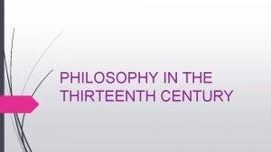 PHILOSOPHY IN THE THIRTEENTH CENTURY Saint Bonaventure was