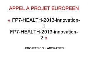 APPEL A PROJET EUROPEEN FP 7 HEALTH2013 innovation