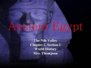 Ancient Egypt The Nile Valley Chapter 2 Section