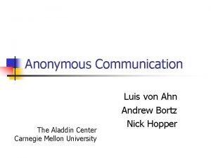 Anonymous Communication The Aladdin Center Carnegie Mellon University