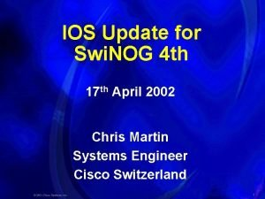 IOS Update for Swi NOG 4 th 17