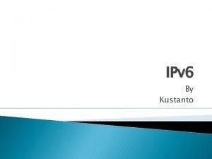 IPv 6 By Kustanto Definisi Sebuah jenis pengalamatan