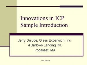 Innovations in ICP Sample Introduction Jerry Dulude Glass