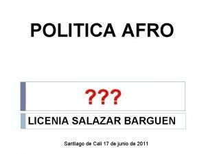 POLITICA AFRO LICENIA SALAZAR BARGUEN Santiago de Cali