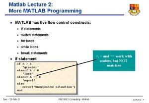 Matlab Lecture 2 More MATLAB Programming u MATLAB