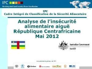 IPC The Integrated Food Security Phase Classification IPC