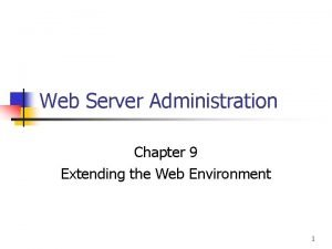 Web Server Administration Chapter 9 Extending the Web