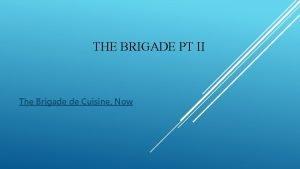 THE BRIGADE PT II The Brigade de Cuisine