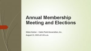 Annual Membership Meeting and Elections Glebe Harbor Cabin