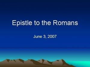 Epistle to the Romans June 3 2007 Romans
