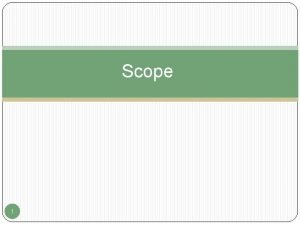 Scope 1 Scope Variable scope defines the range