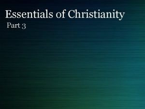 Essentials of Christianity Part 3 Essentials of Christianity