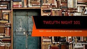 TWELFTH NIGHT 101 Rakhi L Lalwani Assistant Professor
