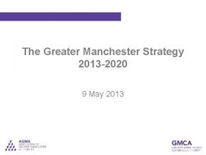 The Greater Manchester Strategy 2013 2020 9 May