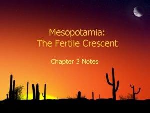 Mesopotamia The Fertile Crescent Chapter 3 Notes Fertile