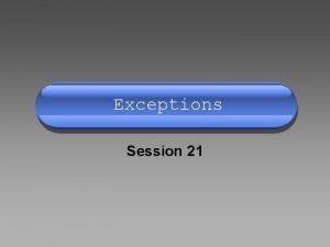 Exceptions Session 21 Memory Upload Creating Exceptions Using