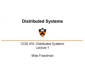 Distributed Systems COS 418 Distributed Systems Lecture 1