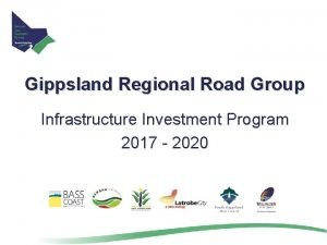 Gippsland Regional Road Group Infrastructure Investment Program 2017