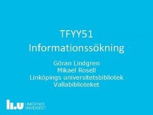 TFYY 51 Informationsskning Gran Lindgren Mikael Rosell Linkpings