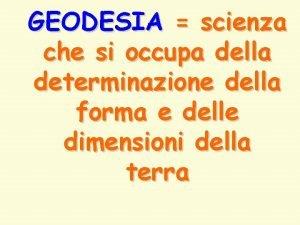 GEODESIA scienza che si occupa della determinazione della