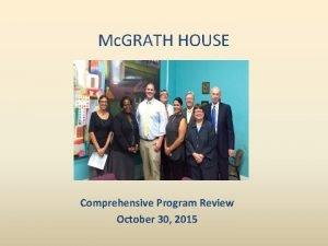 Mc GRATH HOUSE Comprehensive Program Review October 30