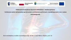Podnoszenie Kompetencji Lekarskich POKOLEnia interdyscyplinarna i holistyczna opieka