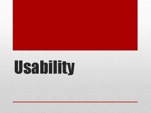 Usability Definition of Usability Usability is a quality