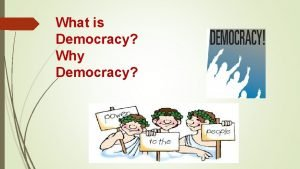 What is Democracy Why Democracy What is Democracy