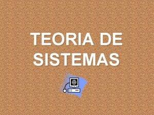 TEORIA DE SISTEMAS ORIGENES DE LA TEORIA DE