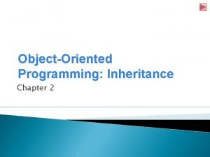 ObjectOriented Programming Inheritance Chapter 2 Introduction Inheritance is
