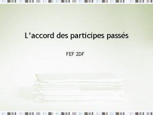 Laccord des participes passs FEF 2 DF Questce