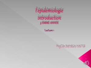 lpidmiologie introduction 3 EMME ANNEE Lecture 1 Prof