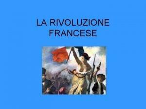 LA RIVOLUZIONE FRANCESE LA CRISI DELLA MONARCHIA FRANCESE