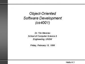 ObjectOriented Software Development cs 4001 Dr Tim Menzies
