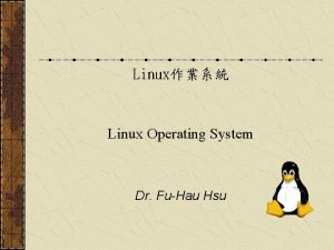 Linux Linux Operating System Dr FuHau Hsu Chapter