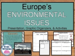 Europes ENVIRONMENTAL ISSUES Presentation Graphic Organizers Activities STANDARDS