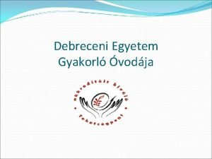 Debreceni Egyetem Gyakorl vodja Tehetsgpontunk Humn erforrs Specilis